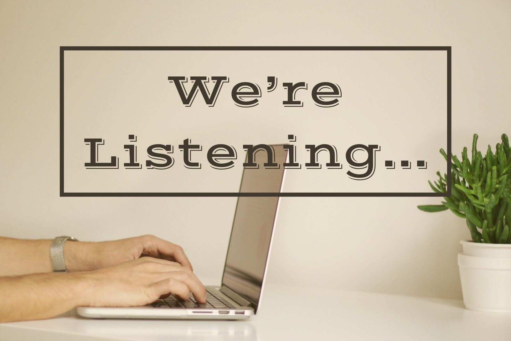 Image of a computer with We&#39re Listening type